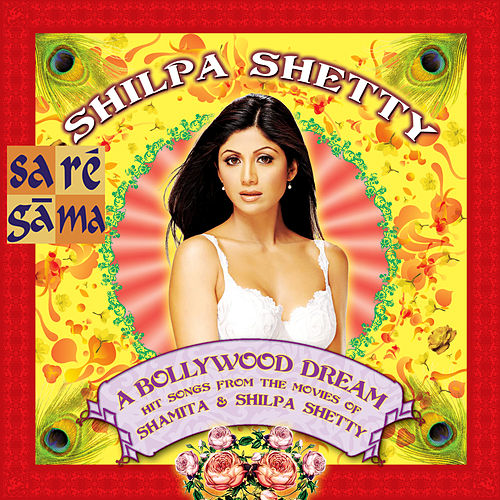 A Bollywood Dream: Shilpa Shetty by Various Artists