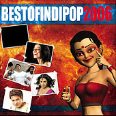 Best Of Indipop 2006 by Various Artists