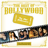 The Best Of Bollywood - The New Millenium - Year 2000 Onwards: 12 Bollywood Hits by Various Artists