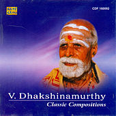 Classic Compositions - V.Dhakshinamurthy by Various Artists