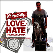 Love-Hate The Mashup Mix by DJ Godfather