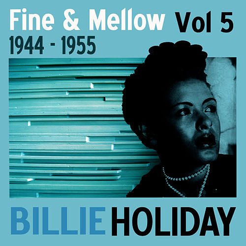 Fine And Mellow Vol. 5: 1944-1955 by Billie Holiday