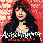 Friday I'll Be Over U by Allison Iraheta