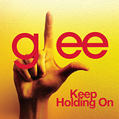 Keep Holding On (Glee Cast Version) by Glee Cast