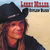 Outlaw Blues by Larry Miller