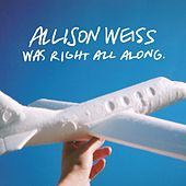 ...Was Right All Along by Allison Weiss