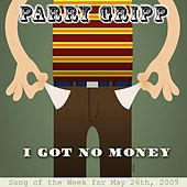 I Got No Money by Parry Gripp