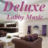 Deluxe Lobby Music by Various Artists