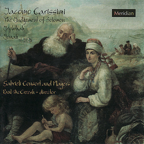 Carissimi: Jepthah - The Judgement of Solomon - Jonah by Gabrieli Consort & Players