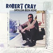 Shoulda Been Home by Robert Cray