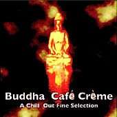 Buddha Café Crème - A Chill Out Fine Selection by Various Artists