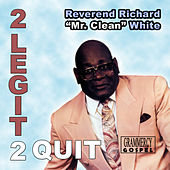 2 Legit 2 Quit by Rev. Richard White