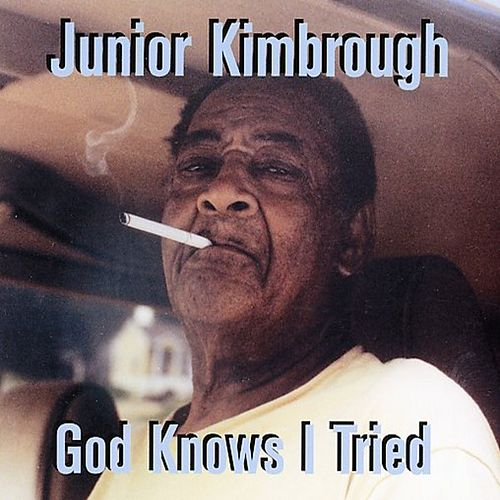 God Knows I Tried by Junior Kimbrough