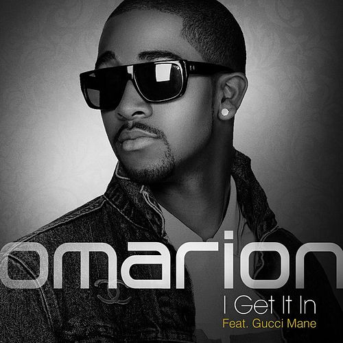 I Get It In featuring Gucci Mane by Omarion