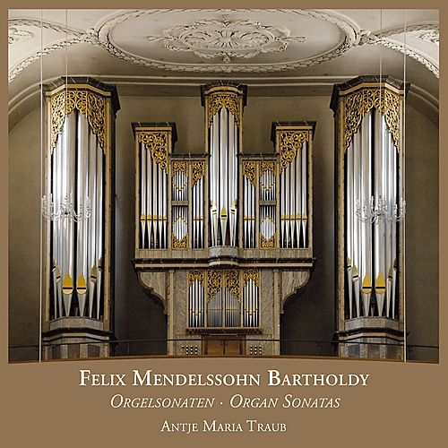 Mendelssohn-Bartholdy: Organ Sonatas by Antje Maria Traub