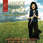 Nancy Ambrose King Plays Oboe Concertos by Mozart, Goossens, Vaughan Williams and Martinů by Nancy Ambrose King
