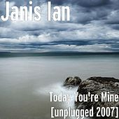 Today You're Mine [unplugged 2007] by Janis Ian