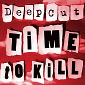 Time to Kill by Deep Cut