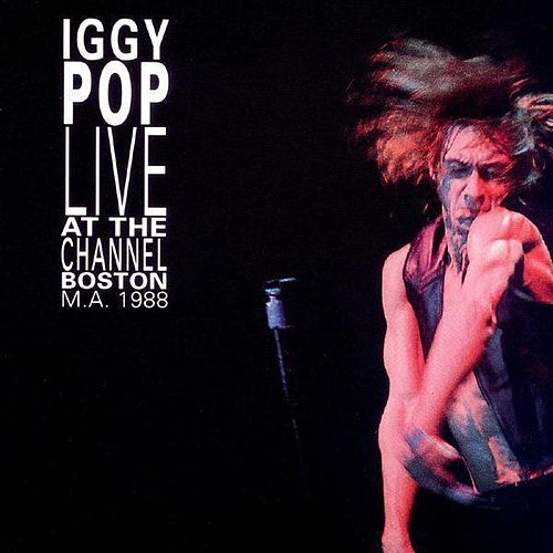Live At the Channel (Boston, MA. 1988) by Iggy Pop
