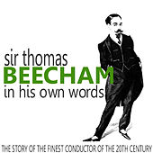 Sir Thomas Beecham in His Own Words (The Story of the Finest Conductor of the 20th Century) by Sir Thomas Beecham