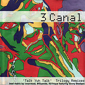 Talk Yuh Talk - Trilogy Remixes by 3 Canal