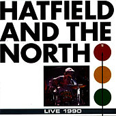 Live 1990 by Hatfield & The North