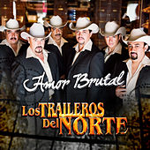 Amor Brutal by Los Traileros Del Norte