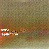 A Little May Time Be by Anne Laplantine