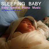 Sleep Baby Sleep. Baby Gentle Piano Music with Relaxing Sounds of Nature.Help your baby sleep by Sleeping Baby