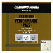 Changing World (Premiere Performance Plus Track) by Kutless