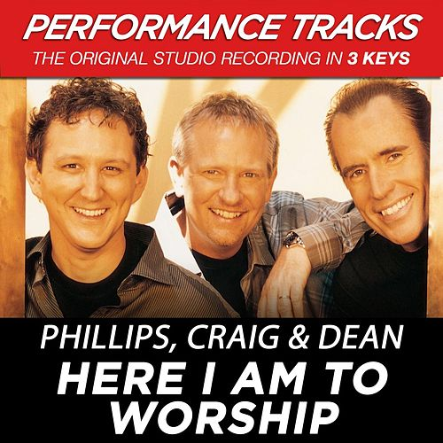 Here I Am To Worship (Premiere Performance Plus Track) by Phillips, Craig & Dean