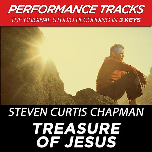 Treasure Of Jesus (Premiere Performance Plus Track) by Steven Curtis Chapman