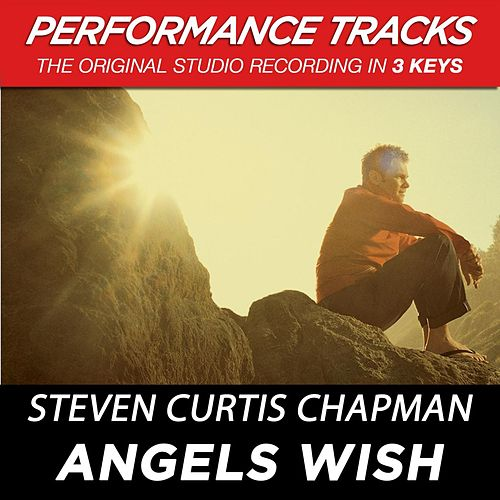 Angels Wish (Premiere Performance Plus Track) by Steven Curtis Chapman