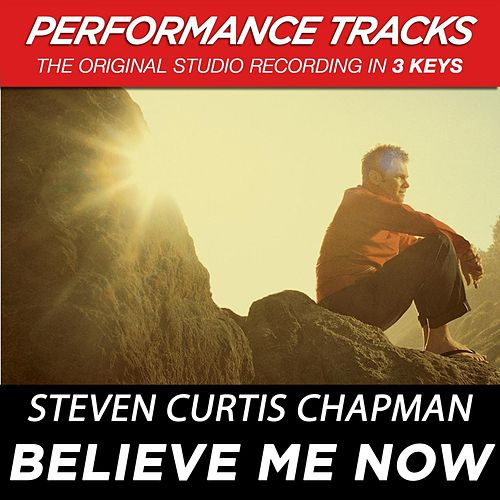 Believe Me Now (Premiere Performance Plus Track) by Steven Curtis Chapman