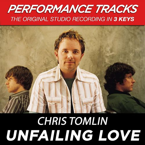 Unfailing Love (Premiere Performance Plus Track) by Chris Tomlin