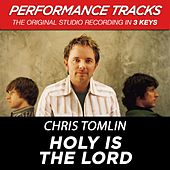 Holy Is The Lord (Premiere Performance Plus Track) by Chris Tomlin