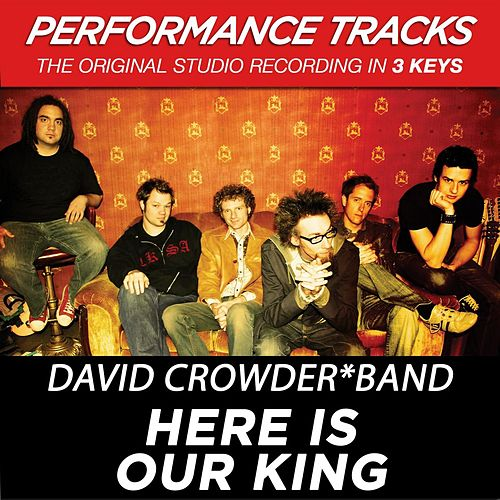 Here Is Our King (Premiere Performance Plus Track) by David Crowder Band