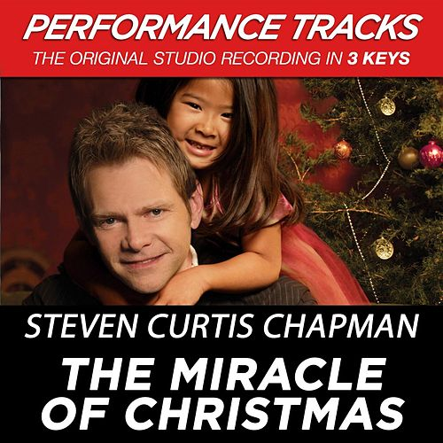 The Miracle Of Christmas (Premiere Performance Plus Track) by Steven Curtis Chapman