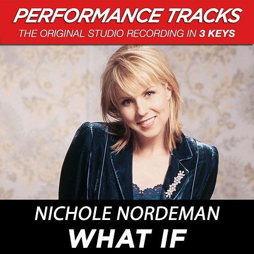What If (Premiere Performance Plus Track) by Nichole Nordeman