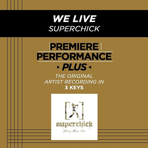 We Live (Premiere Performance Plus Track) by Superchick