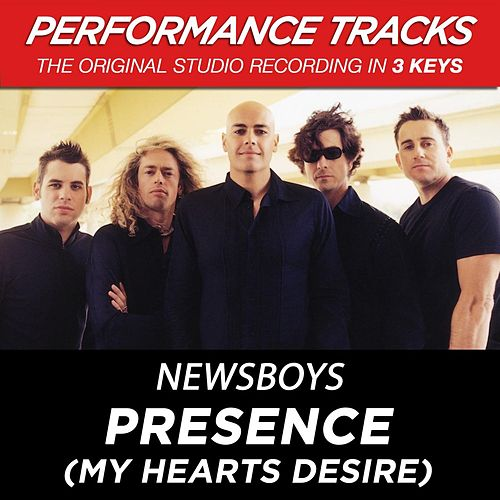 Presence (My Hearts Desire) (Premiere Performance Plus Track) by Newsboys