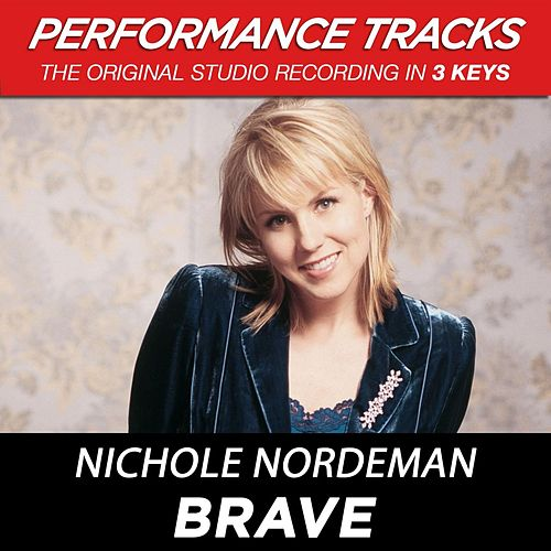 Brave (Premiere Performance Plus Track) by Nichole Nordeman