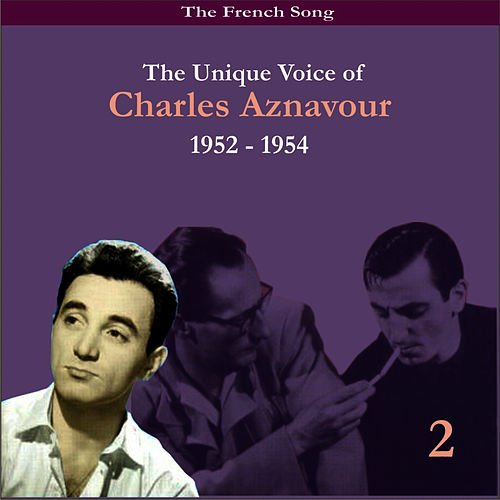 The French Song / The Unique Voice of Charles Aznavour, Volume 2 / Recordings 1952 - 1954 by Charles Aznavour