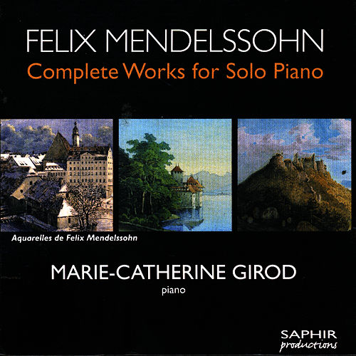 Felix Mendelssohn: Complete Works For Solo Piano by Felix Mendelssohn