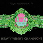 Heavyweight Champions by Today The Moon, Tomorrow The Sun