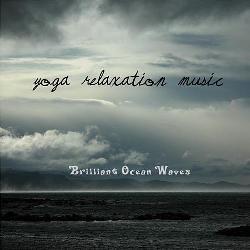 Brilliant Ocean Waves - Yoga Meditate Relax Sleep by Yoga Relaxation Music