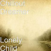 Lonely Child by Chillout Dreamer