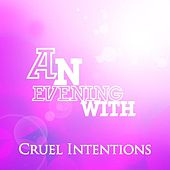 Cruel Intentions by An Evening With