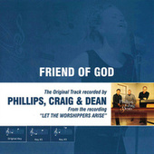 Friend of God (As Made Popular by Phillps, Craig & Dean) by Phillips, Craig & Dean
