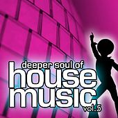 Deeper Soul of House Music Vol. 05 (Best of Deep, Soulful and Vocal House) by Various Artists